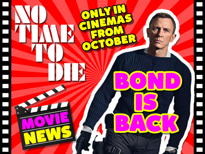 No Time To Die, Bond is Back!